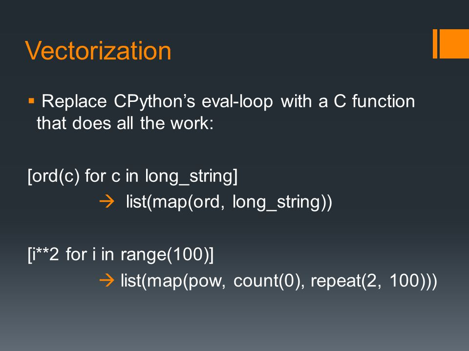Vectorization Replace CPython's eval-loop with a C function that does all the work: [ord(c) for c in long_string]